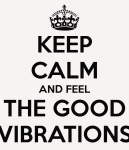 keep-calm-and-feel-the-good-vibrations